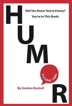 Humor is a Funny Thing, a book by Gordon Bushell